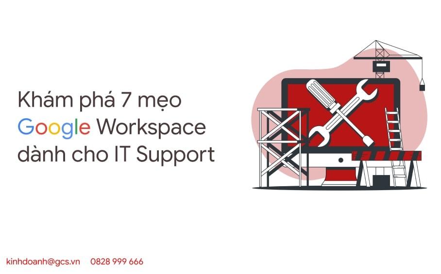 kham pha 7 meo google workspace danh cho it support1