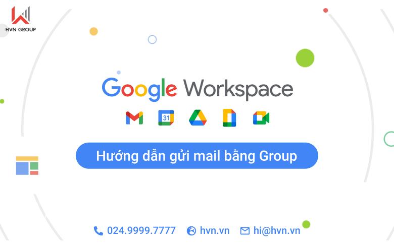 Huong dan gui mail bang group Google Workspace