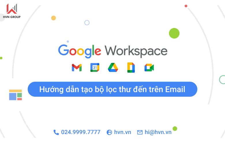 Huong dan tao bo loc thu den tren email Google Workspace